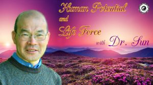 Human Potential and Life Force with Dr. Sun